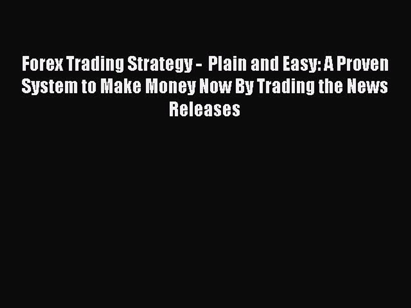 Read Forex Trading Strategy -  Plain and Easy: A Proven System to Make Money Now By Trading