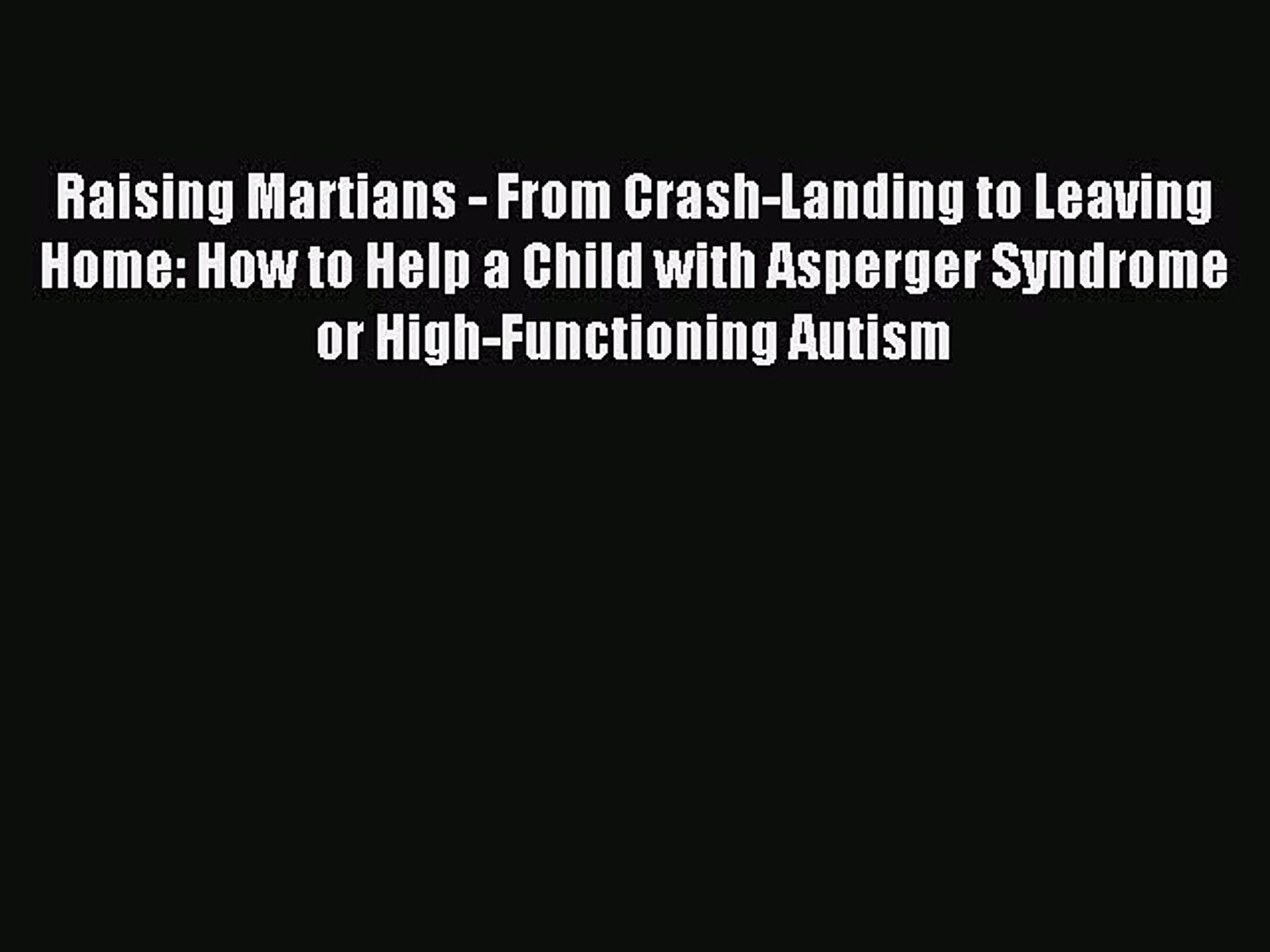 Download Raising Martians - From Crash-Landing to Leaving Home: How to Help a Child with Asperger
