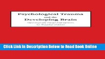Read Psychological Trauma and the Developing Brain: Neurologically Based Interventions for