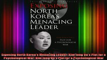 READ book  Exposing North Koreas Menacing Leader Kim Jong Uns Plot for a Psychological War Kim Full Free