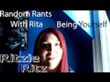 Random Rants With Rita - Being Yourself