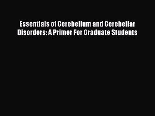 Read Essentials of Cerebellum and Cerebellar Disorders: A Primer For Graduate Students Ebook