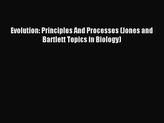 Read Evolution: Principles And Processes (Jones and Bartlett Topics in Biology) Ebook Free