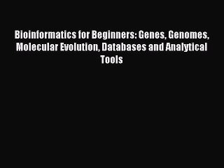 Read Bioinformatics for Beginners: Genes Genomes Molecular Evolution Databases and Analytical
