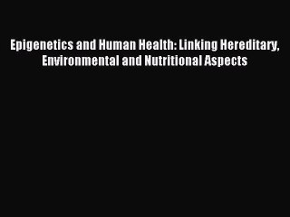 Read Epigenetics and Human Health: Linking Hereditary Environmental and Nutritional Aspects