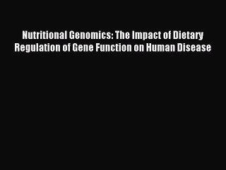 Download Nutritional Genomics: The Impact of Dietary Regulation of Gene Function on Human Disease