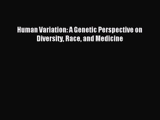 Read Human Variation: A Genetic Perspective on Diversity Race and Medicine PDF Online
