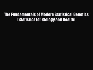 Download The Fundamentals of Modern Statistical Genetics (Statistics for Biology and Health)