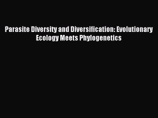 Read Parasite Diversity and Diversification: Evolutionary Ecology Meets Phylogenetics Ebook