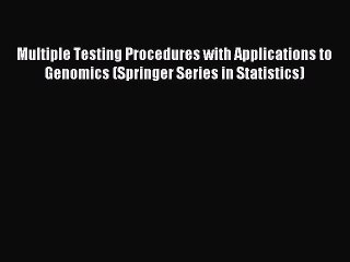 Download Multiple Testing Procedures with Applications to Genomics (Springer Series in Statistics)