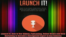 READ book  Launch It How to Use Videos Podcasting Online Media and Viral Marketing to Become a Full EBook