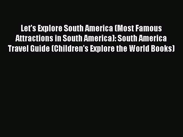 Read Let's Explore South America (Most Famous Attractions in South America): South America