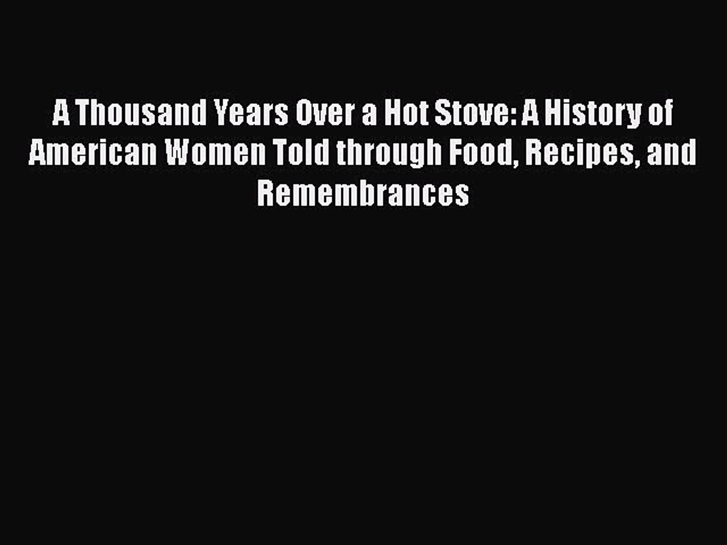 Read Books A Thousand Years Over a Hot Stove: A History of American Women Told through Food