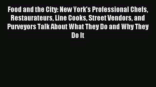 Download Food and the City: New York's Professional Chefs Restaurateurs Line Cooks Street Vendors