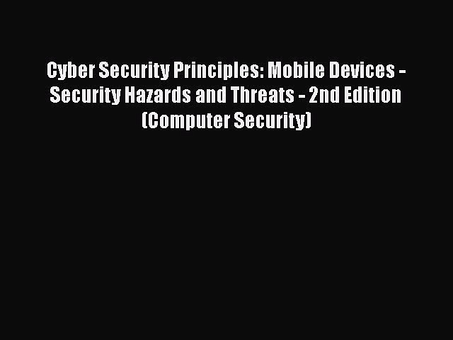 PDF Cyber Security Principles: Mobile Devices – Security Hazards and Threats – 2nd Edition