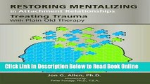 Download Restoring Mentalizing in Attachment Relationships: Treating Trauma With Plain Old