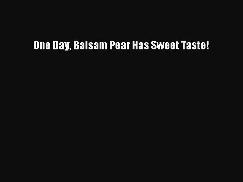 PDF One Day Balsam Pear Has Sweet Taste!  EBook