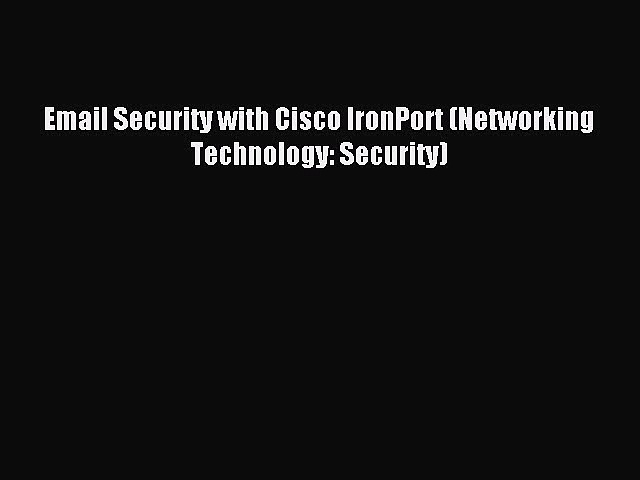 Read Email Security with Cisco IronPort (Networking Technology: Security) Ebook Free
