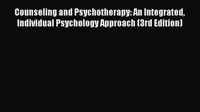 Read Counseling and Psychotherapy: An Integrated Individual Psychology Approach (3rd Edition)