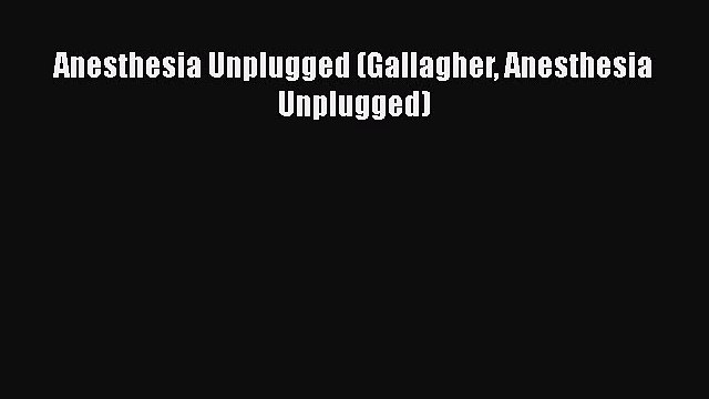 Download Book Anesthesia Unplugged (Gallagher Anesthesia Unplugged) PDF Online