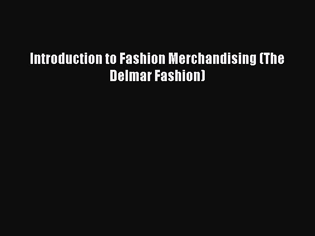Read Introduction to Fashion Merchandising (The Delmar Fashion) Ebook Free
