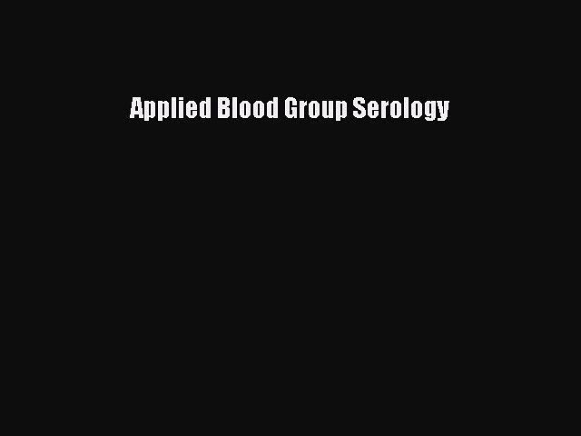 Read Book Applied Blood Group Serology Ebook PDF
