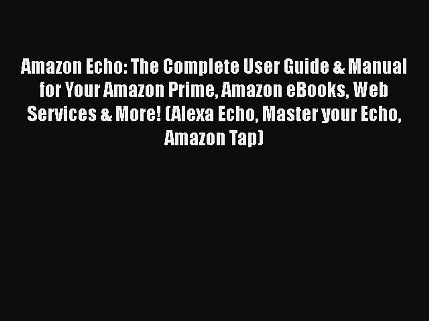 Read Amazon Echo: The Complete User Guide & Manual for Your Amazon Prime Amazon eBooks Web