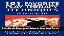 Read 101 Favorite Play Therapy Techniques (Child Therapy (Jason Aronson)) (Volume 3)  Ebook Free