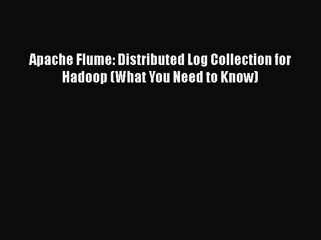 Download Apache Flume: Distributed Log Collection for Hadoop (What You Need to Know) Ebook