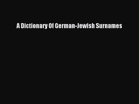 Read Books A Dictionary Of German-Jewish Surnames ebook textbooks