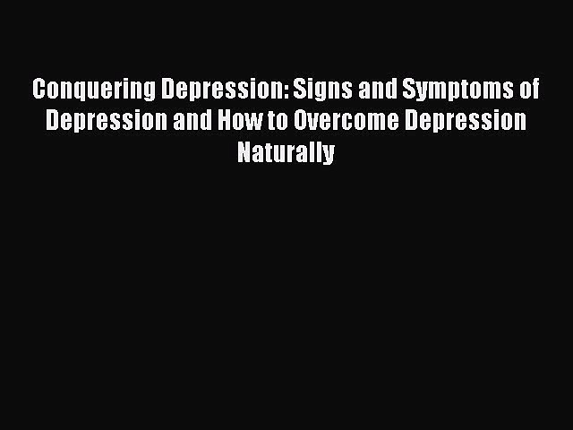 Read Conquering Depression: Signs and Symptoms of Depression and How to Overcome Depression