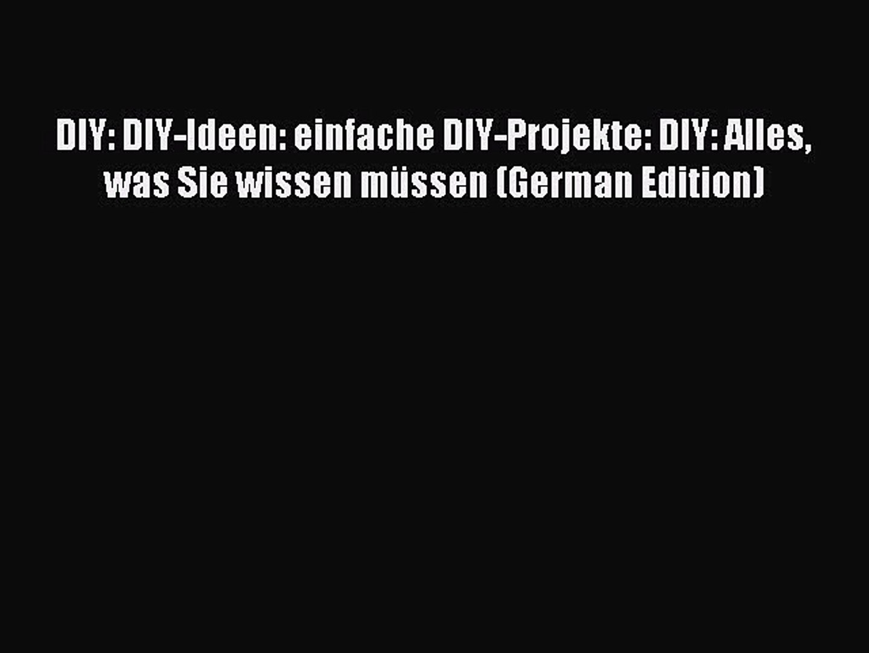 PDF DIY: DIY-Ideen: einfache DIY-Projekte: DIY: Alles was Sie wissen müssen (German Edition)