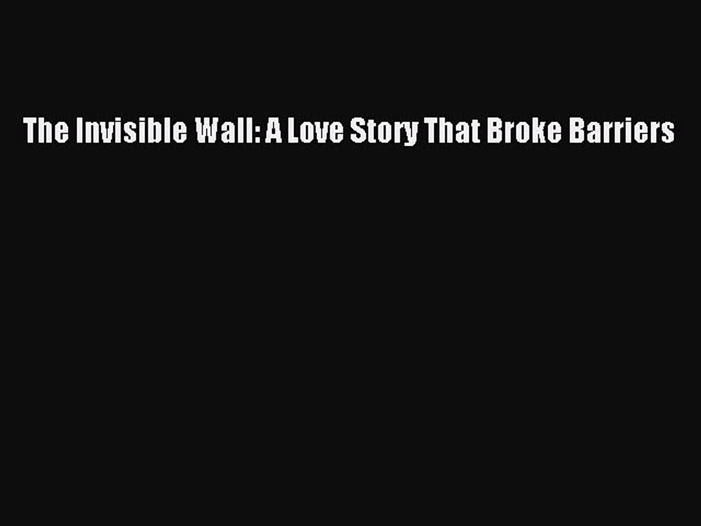 Read The Invisible Wall: A Love Story That Broke Barriers Ebook Free