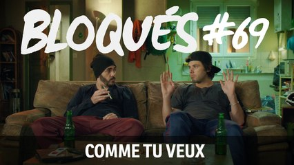 Bloqués #69 - Comme tu veux - CANAL+