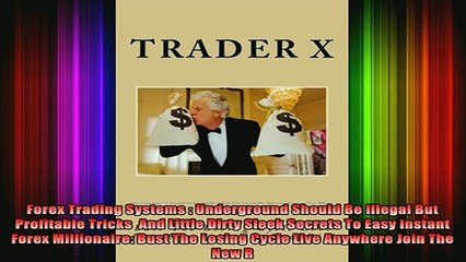 Free Full PDF Downlaod  Forex Trading Systems  Underground Should Be Illegal But Profitable Tricks  And Little Full EBook