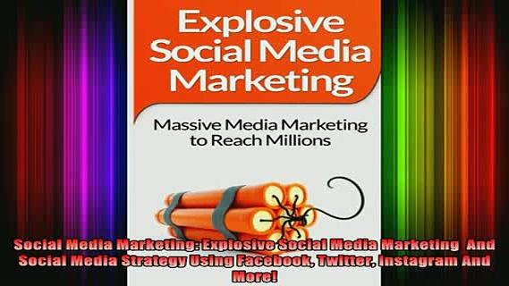 Free Full PDF Downlaod  Social Media Marketing Explosive Social Media Marketing  And Social Media Strategy Using Full Free