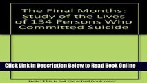 Read The Final Months: A Study of the Lives of 134 Persons Who Committed Suicide  PDF Free