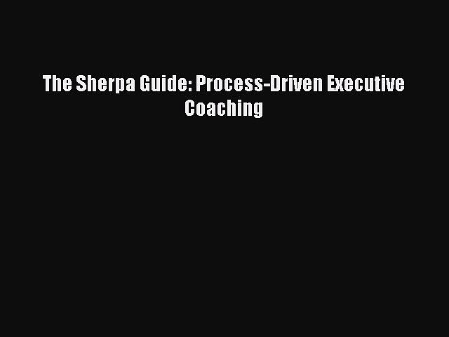 [PDF] The Sherpa Guide: Process-Driven Executive Coaching Download Online