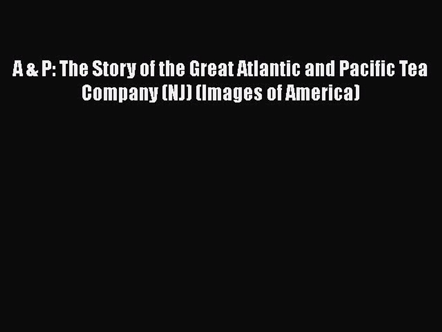Read A & P: The Story of the Great Atlantic and Pacific Tea Company (NJ) (Images of America)