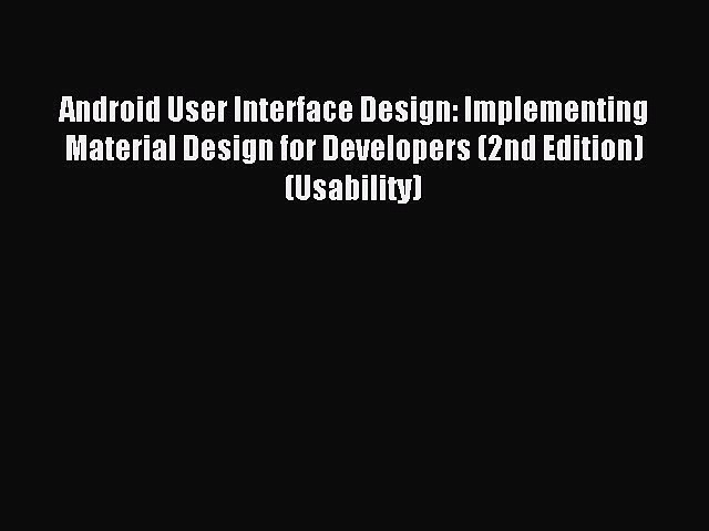 Download Android User Interface Design: Implementing Material Design for Developers (2nd Edition)