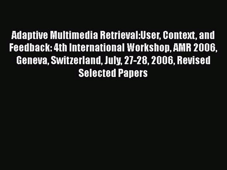 Read Adaptive Multimedia Retrieval:User Context and Feedback: 4th International Workshop AMR