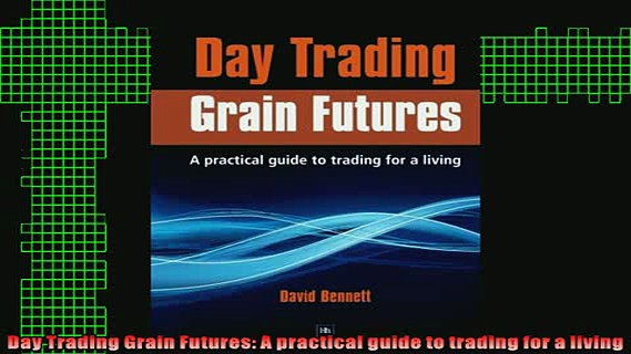 READ book  Day Trading Grain Futures A practical guide to trading for a living Full EBook