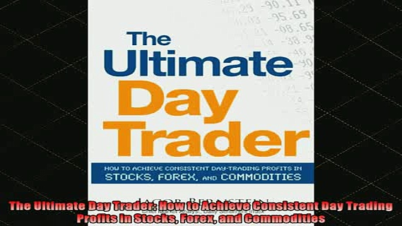READ FREE FULL EBOOK DOWNLOAD  The Ultimate Day Trader How to Achieve Consistent Day Trading Profits in Stocks Forex and Full Ebook Online Free