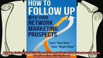 complete  How to Follow Up With Your Network Marketing Prospects Turn Not Now Into Right Now