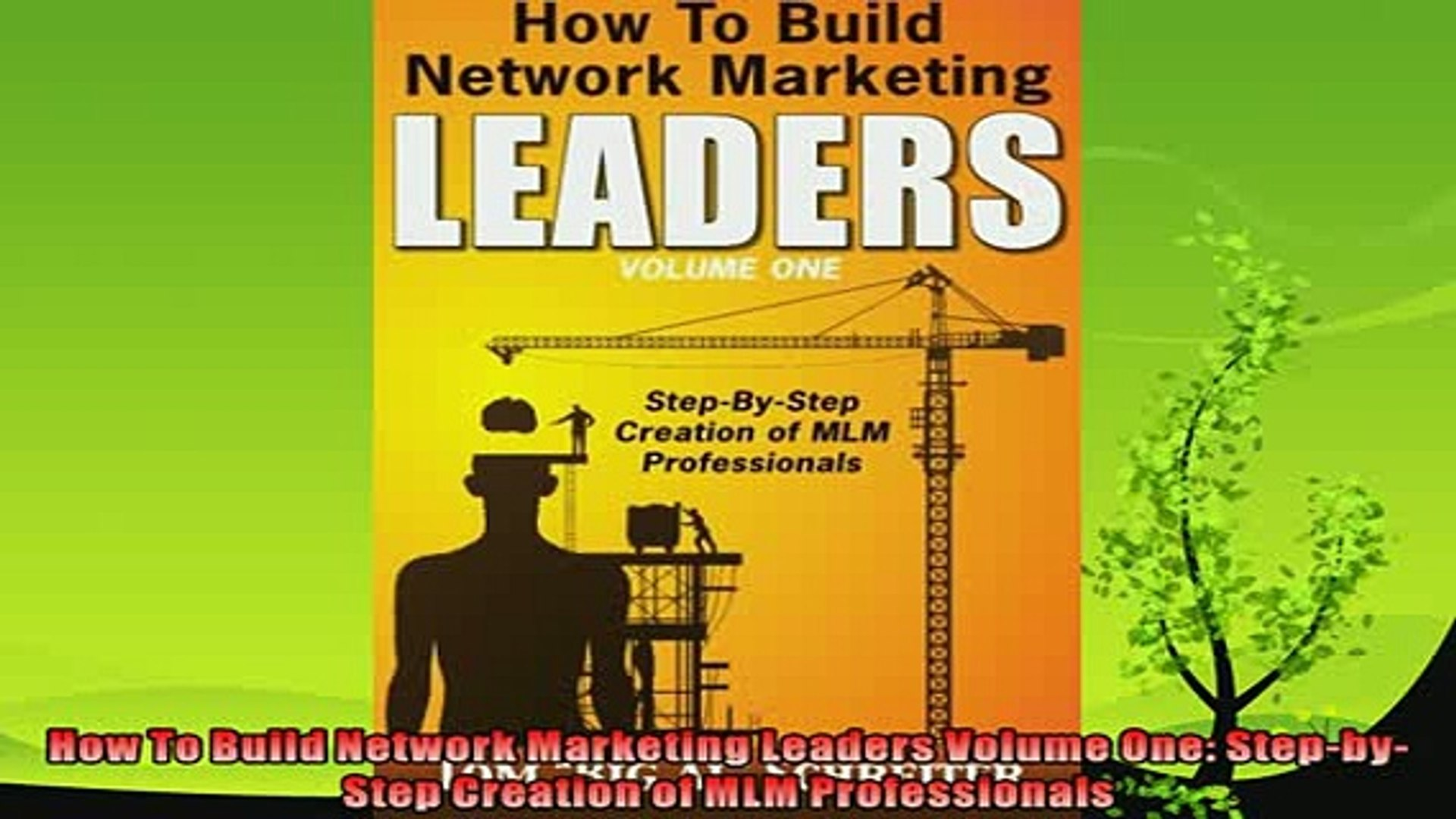 How To Build Network Marketing Leaders Volume One Step-by-Step Creation of MLM Professionals