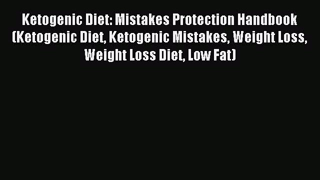 Read Ketogenic Diet: Mistakes Protection Handbook (Ketogenic Diet Ketogenic Mistakes Weight