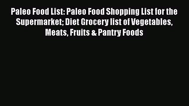 Read Paleo Food List: Paleo Food Shopping List for the Supermarket Diet Grocery list of Vegetables