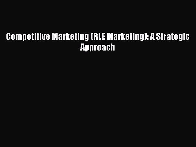 [PDF] Competitive Marketing (RLE Marketing): A Strategic Approach Download Full Ebook