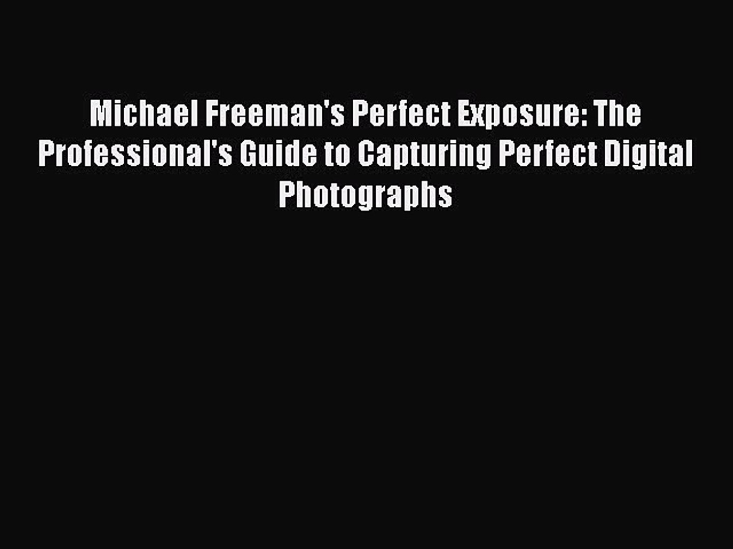 Pdf michael freemans perfect exposure the professionals guide to capturing perfect digital