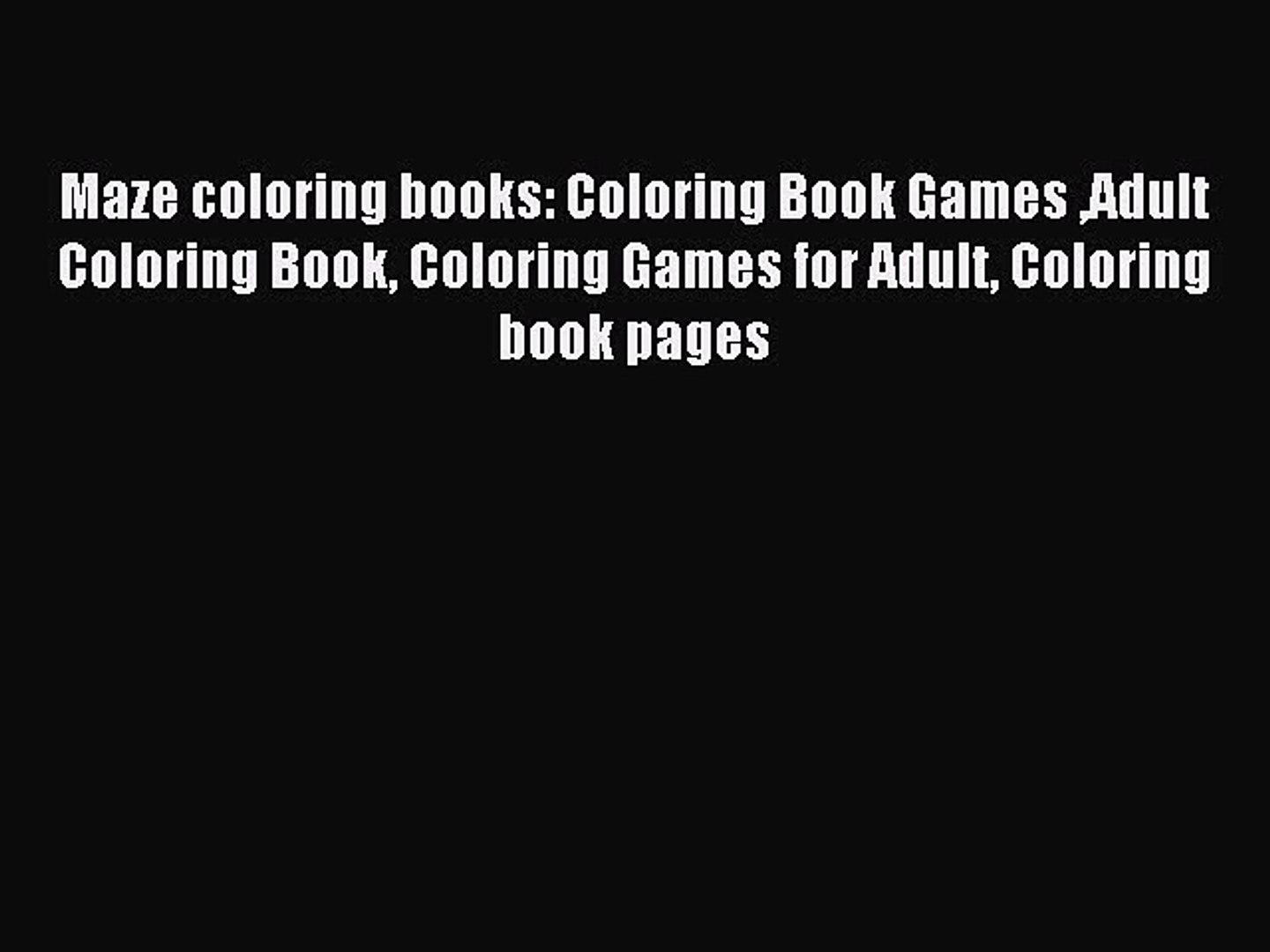 Read Maze coloring books: Coloring Book Games Adult Coloring Book Coloring  Games for Adult
